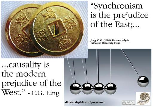 Carl Jung Synchronism is the prejudice of the East; causality is the modern prejudice of the West All Natural Spirit allnaturalspirit.wordpress