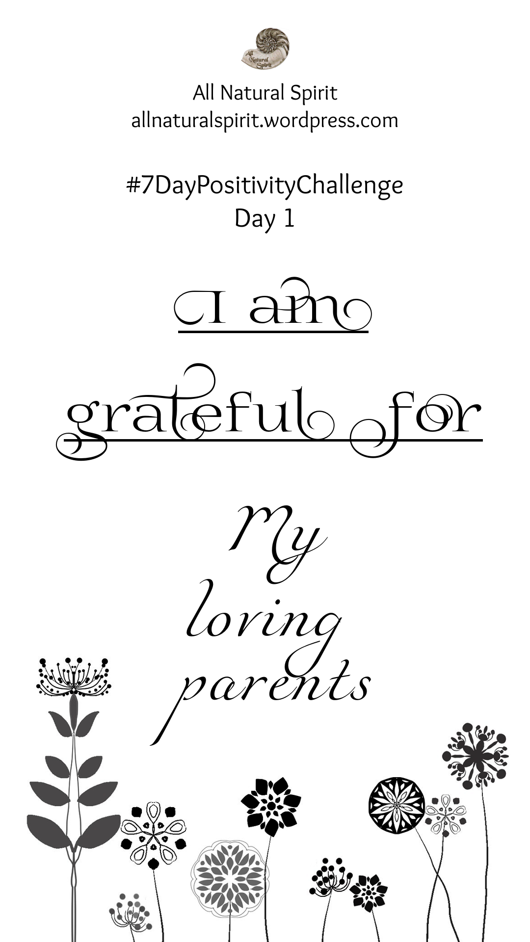 All Natural Spirit, 7 Day Positivity Challenge, Grateful, Gratefulness, Day 1, allnaturalspirit.wordpress.com, mindfulness, typography, flowers, parents