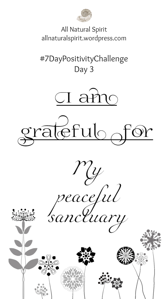 All Natural Spirit, 7 Day Positivity Challenge, Grateful, Gratefulness, Day 3, allnaturalspirit.wordpress.com, mindfulness, typography, flowers, peace, home