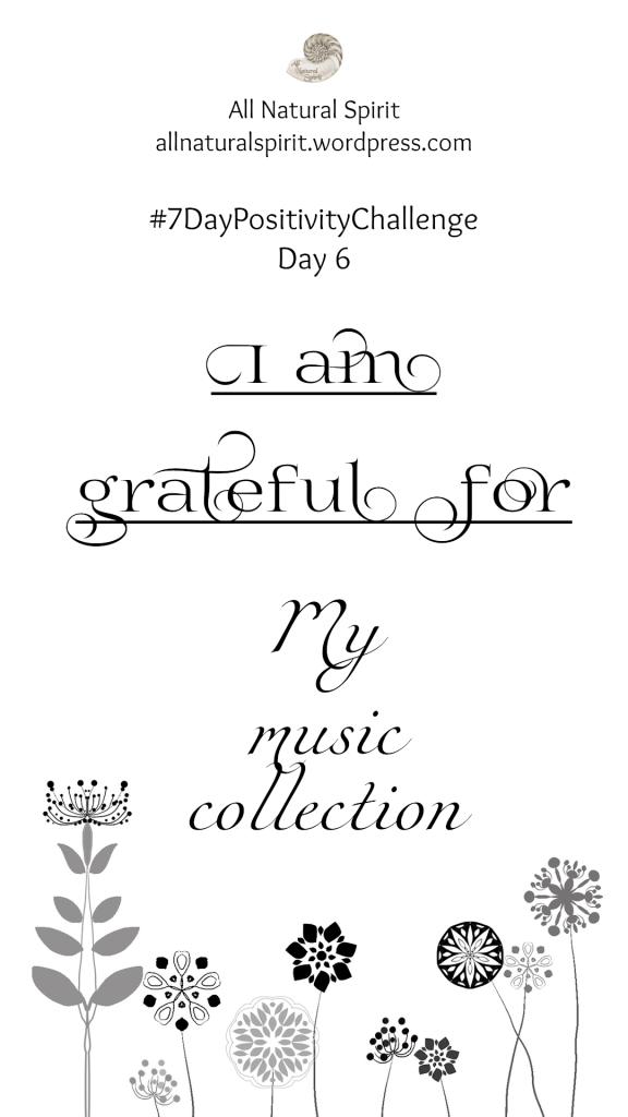 All Natural Spirit, 7 Day Positivity Challenge, Grateful, Gratefulness, Day 6, allnaturalspirit.wordpress.com, mindfulness, typography, flowers, music