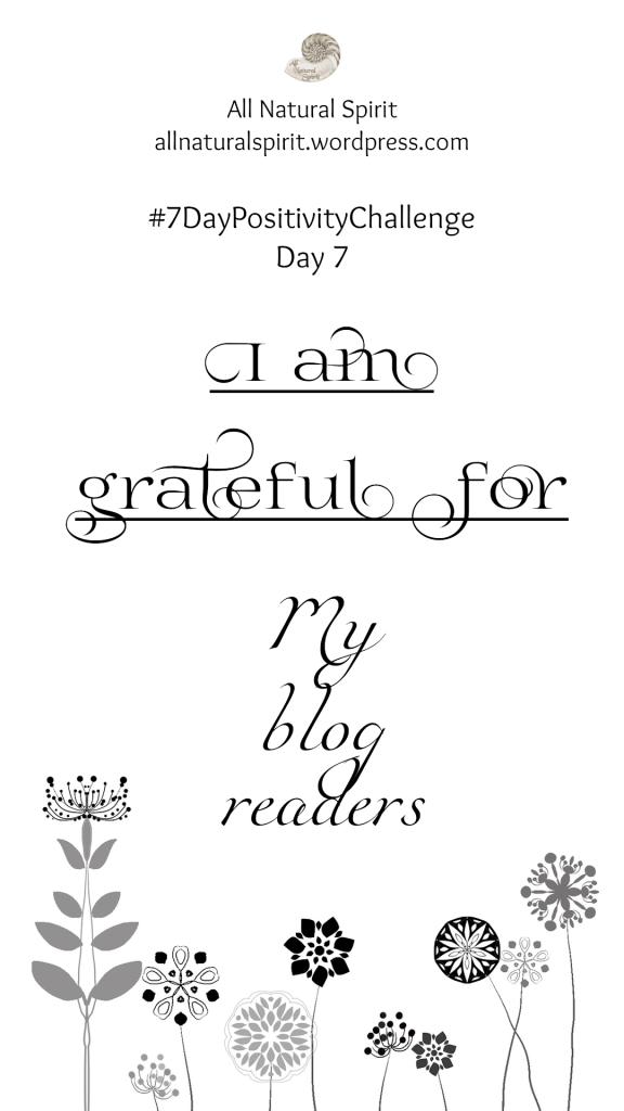 All Natural Spirit, 7 Day Positivity Challenge, Grateful, Gratefulness, Day 7, allnaturalspirit.wordpress.com, mindfulness, typography, flowers, blog readers