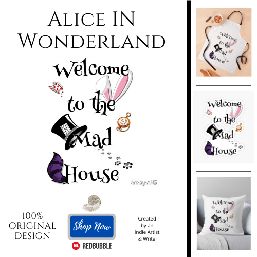 Welcome to the Mad House, Alice In Wonderland, white rabbit, cheshire cat, mad hatter, i'm late, red queen