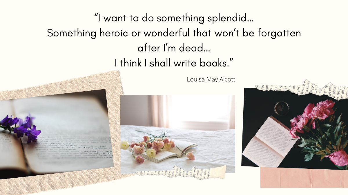 I want to do something splendid, something heroic or wonderful that won't be forgotten after I'm dead, I think I shall write books, Quote, flowers, Lo